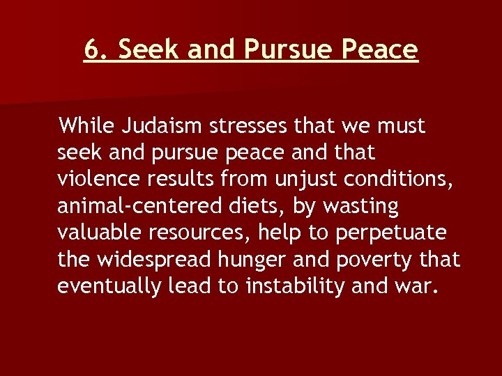 6. Seek and Pursue Peace While Judaism stresses that we must seek and pursue