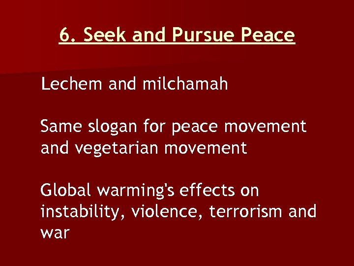 6. Seek and Pursue Peace Lechem and milchamah Same slogan for peace movement and