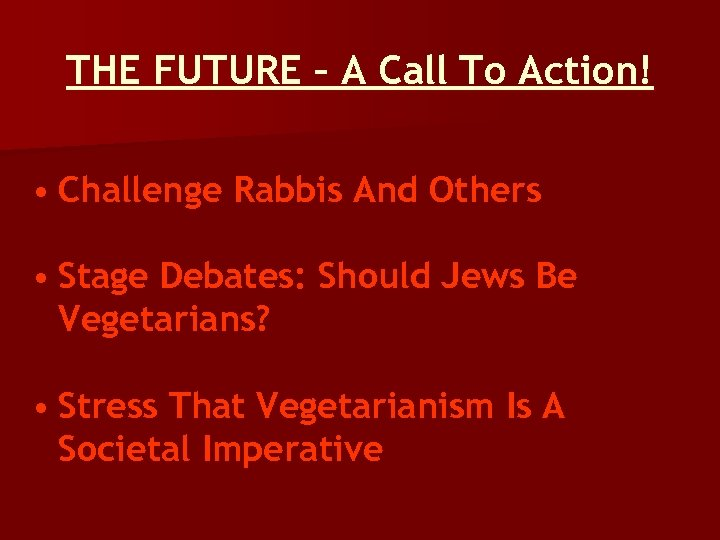 THE FUTURE – A Call To Action! • Challenge Rabbis And Others • Stage