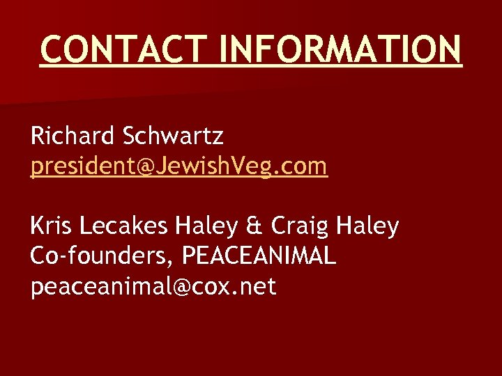 CONTACT INFORMATION Richard Schwartz president@Jewish. Veg. com Kris Lecakes Haley & Craig Haley Co-founders,