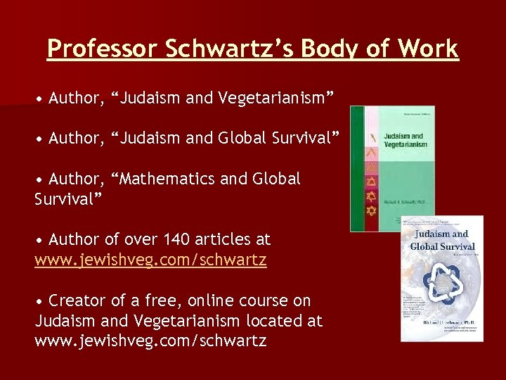 "Professor Schwartz's Body of Work • Author, ""Judaism and Vegetarianism"" • Author, ""Judaism and"