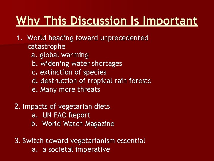 Why This Discussion Is Important 1. World heading toward unprecedented catastrophe a. global warming