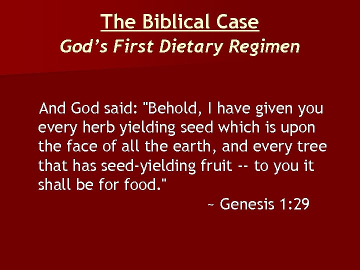 The Biblical Case God's First Dietary Regimen And God said: