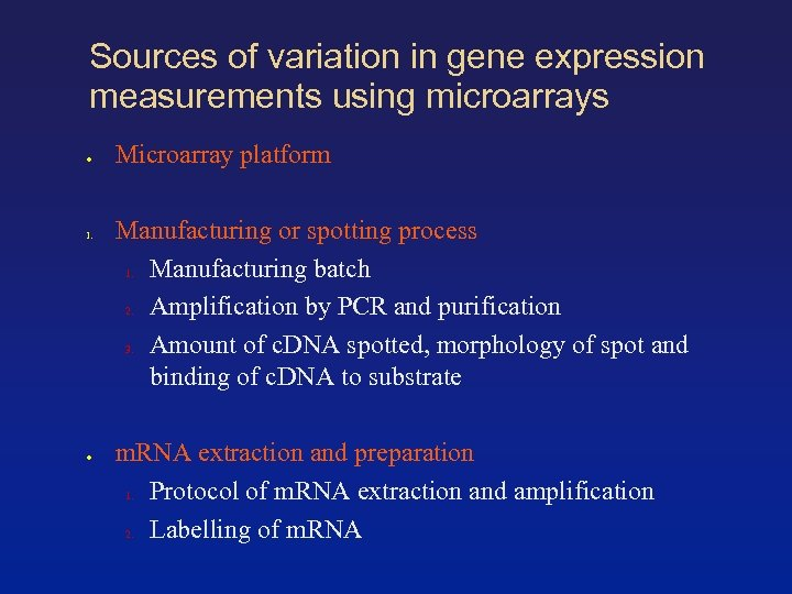Sources of variation in gene expression measurements using microarrays ● 1. ● Microarray platform