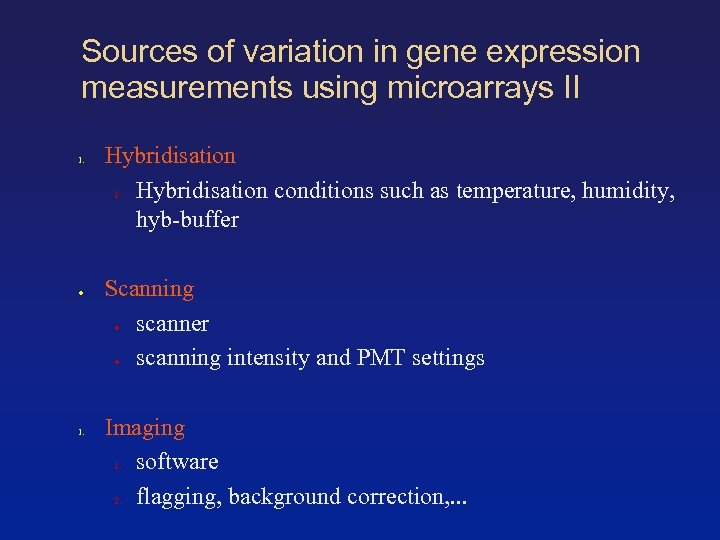 Sources of variation in gene expression measurements using microarrays II 1. ● 1. Hybridisation