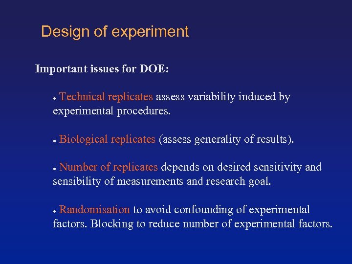 Design of experiment Important issues for DOE: Technical replicates assess variability induced by experimental