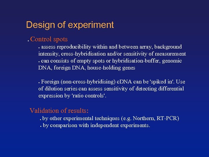 Design of experiment Control spots ● assess reproducibility within and between array, background intensity,