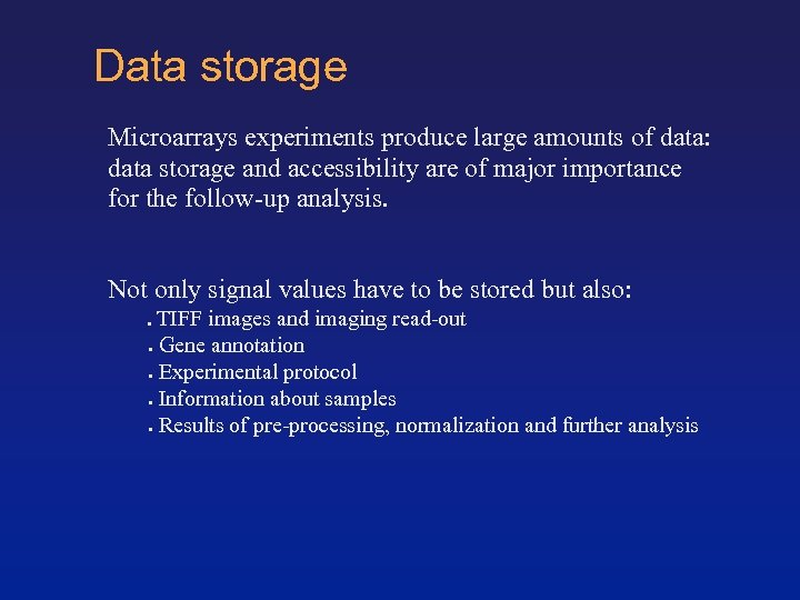 Data storage Microarrays experiments produce large amounts of data: data storage and accessibility are