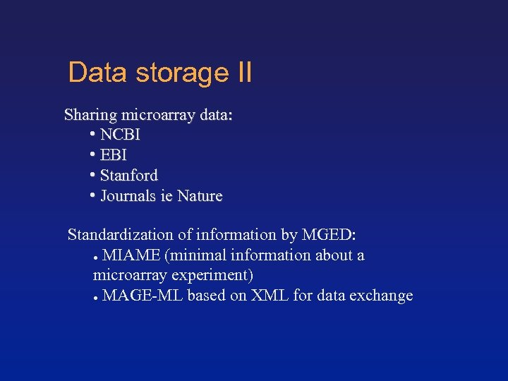 Data storage II Sharing microarray data: • NCBI • EBI • Stanford • Journals