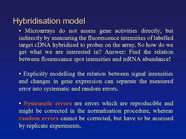 Hybridisation model • Microarrays do not assess gene activities directly, but indirectly by measuring