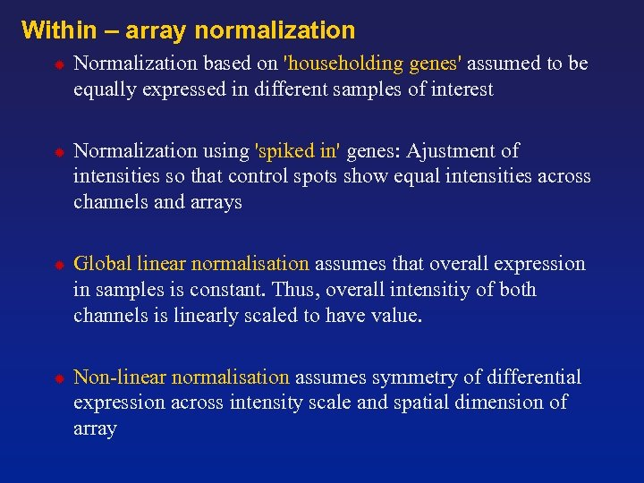 Within – array normalization Normalization based on 'householding genes' assumed to be equally expressed