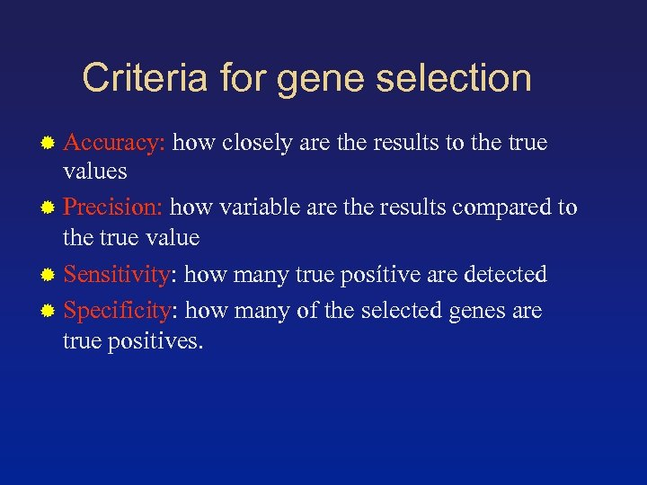 Criteria for gene selection Accuracy: how closely are the results to the true values