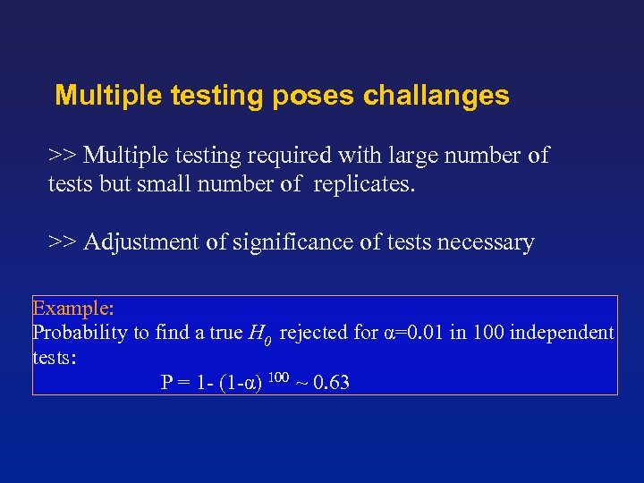 Multiple testing poses challanges >> Multiple testing required with large number of tests but