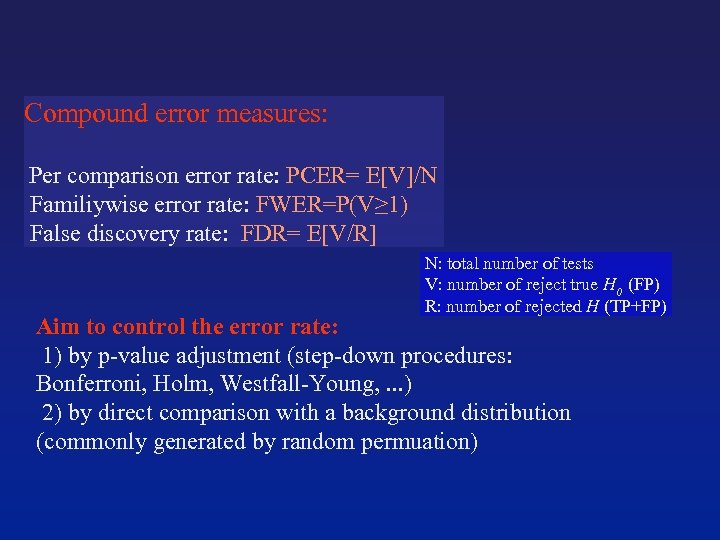 Compound error measures: Per comparison error rate: PCER= E[V]/N Familiywise error rate: FWER=P(V≥ 1)