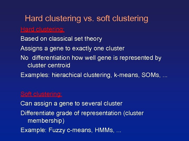 Hard clustering vs. soft clustering Hard clustering: Based on classical set theory Assigns a