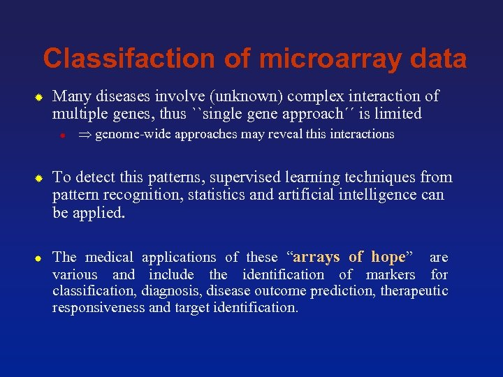 Classifaction of microarray data Many diseases involve (unknown) complex interaction of multiple genes, thus