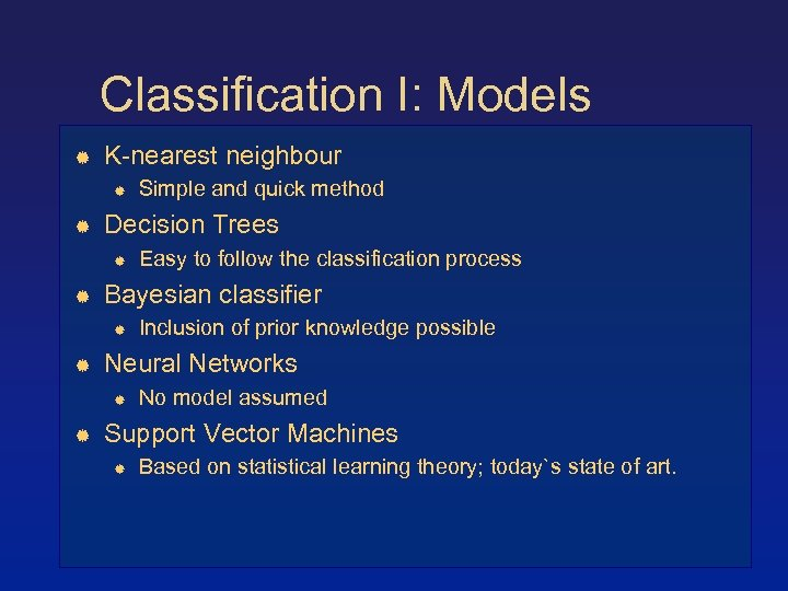 Classification I: Models K-nearest neighbour Decision Trees Inclusion of prior knowledge possible Neural Networks