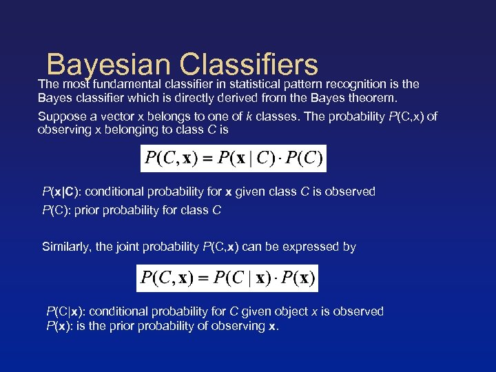 Bayesian Classifiers The most fundamental classifier in statistical pattern recognition is the Bayes classifier