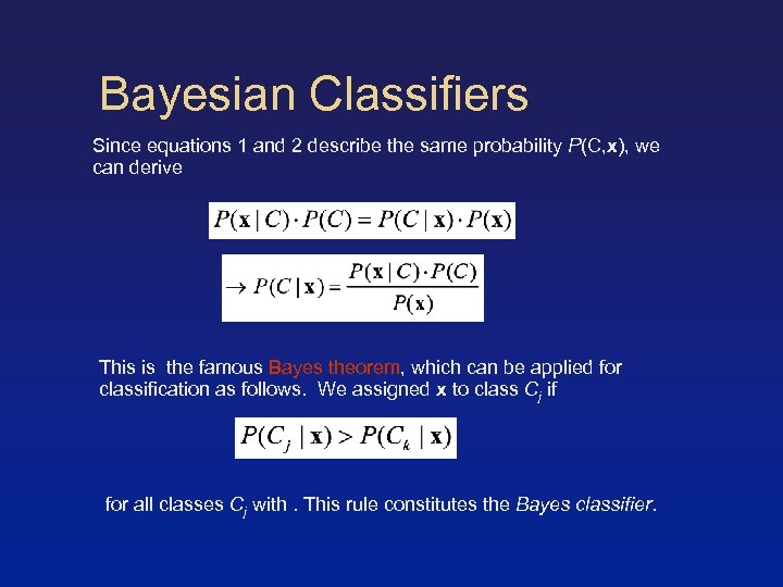 Bayesian Classifiers Since equations 1 and 2 describe the same probability P(C, x), we