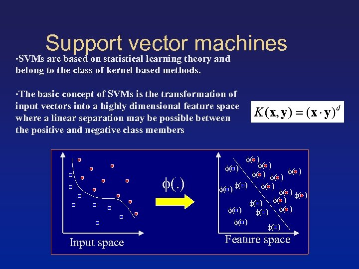 Support vector machines • SVMs are based on statistical learning theory and belong to