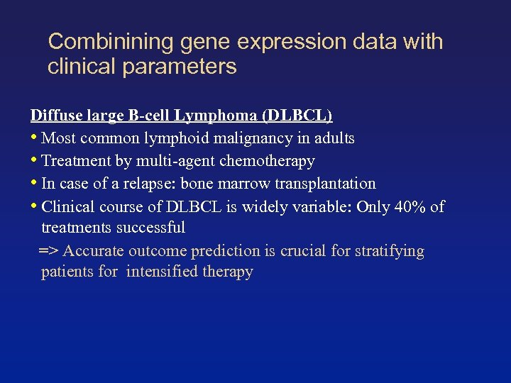 Combinining gene expression data with clinical parameters Diffuse large B-cell Lymphoma (DLBCL) • Most