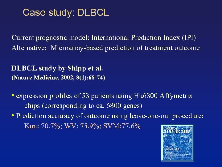 Case study: DLBCL Current prognostic model: International Prediction Index (IPI) Alternative: Microarray-based prediction of