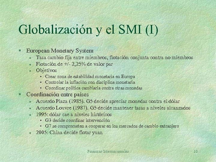 Globalización y el SMI (I) § European Monetary System l l l Tasa cambio