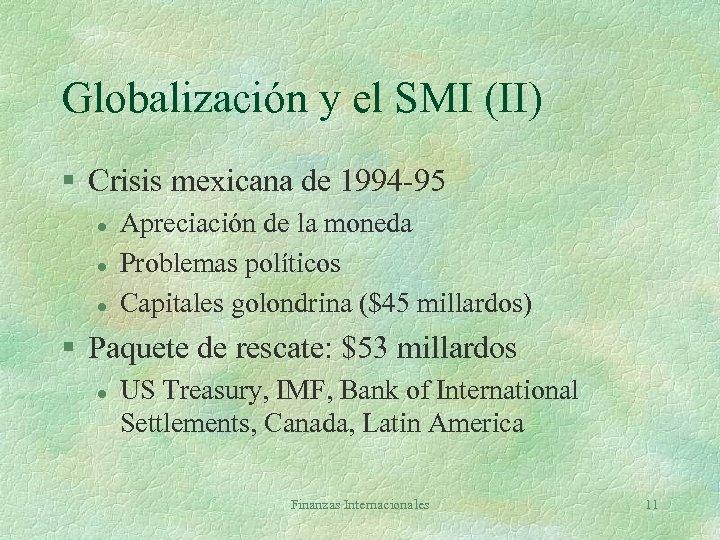 Globalización y el SMI (II) § Crisis mexicana de 1994 -95 l l l