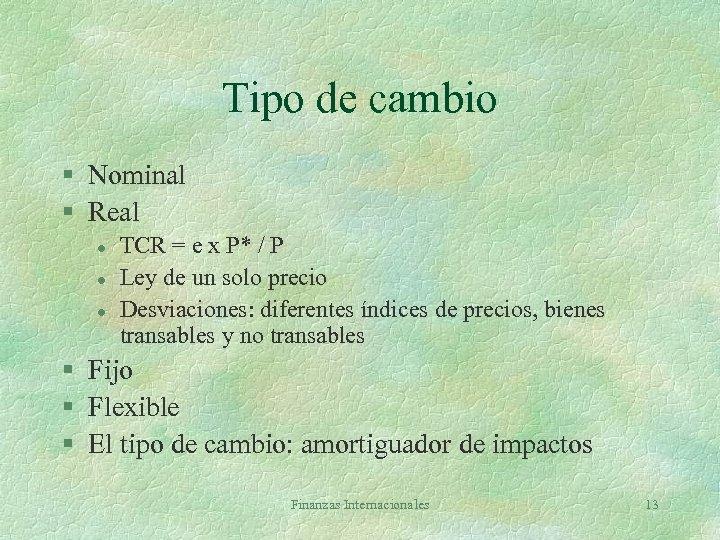 Tipo de cambio § Nominal § Real l TCR = e x P* /
