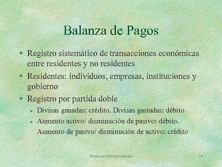 Balanza de Pagos § Registro sistemático de transacciones económicas entre residentes y no residentes