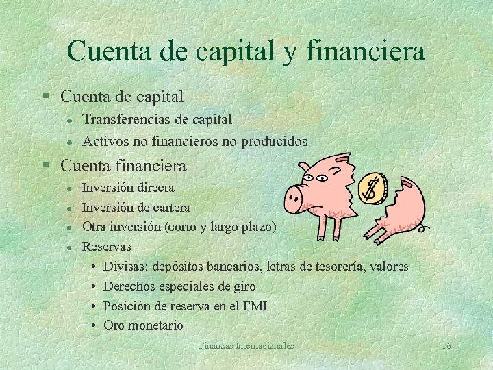 Cuenta de capital y financiera § Cuenta de capital l l Transferencias de capital