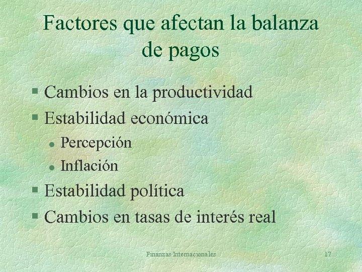 Factores que afectan la balanza de pagos § Cambios en la productividad § Estabilidad
