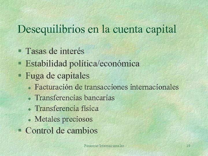 Desequilibrios en la cuenta capital § Tasas de interés § Estabilidad política/económica § Fuga