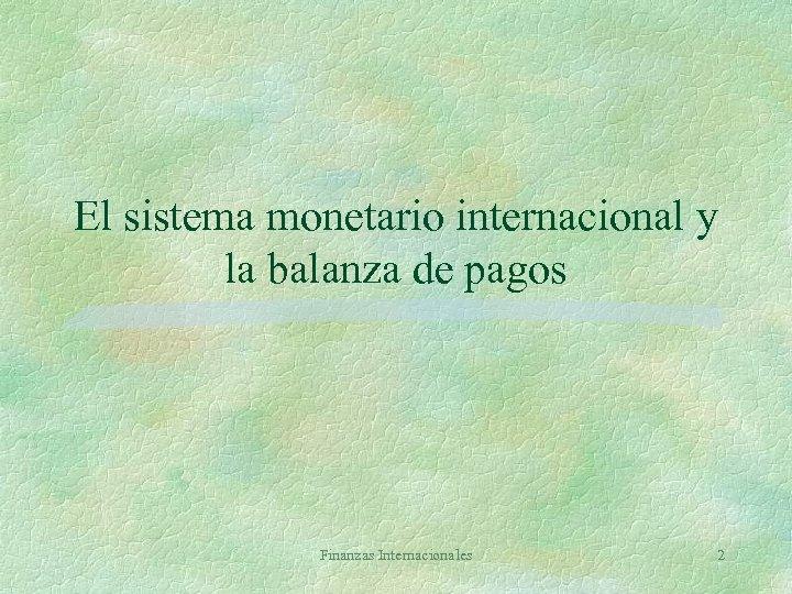 El sistema monetario internacional y la balanza de pagos Finanzas Internacionales 2