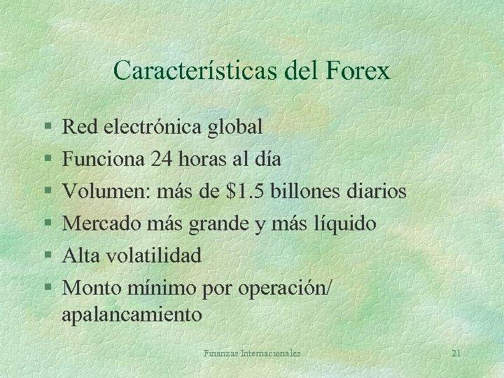 Características del Forex § § § Red electrónica global Funciona 24 horas al día