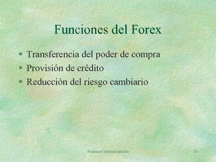 Funciones del Forex § Transferencia del poder de compra § Provisión de crédito §