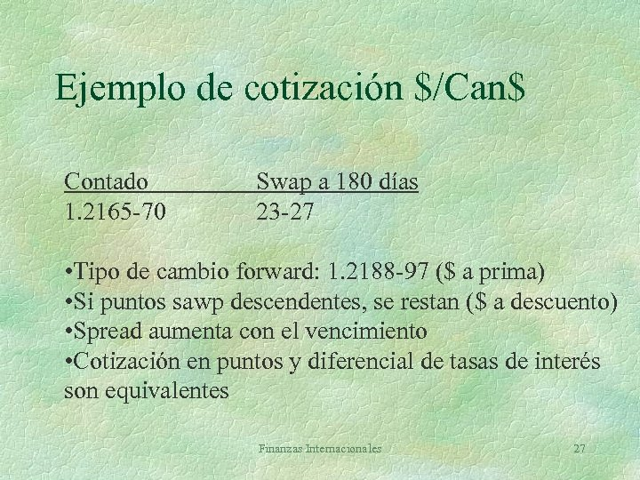 Ejemplo de cotización $/Can$ Contado 1. 2165 -70 Swap a 180 días 23 -27