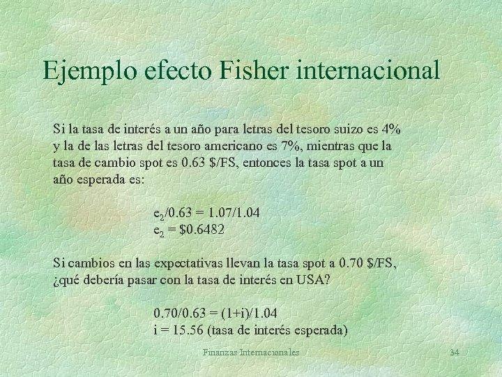 Ejemplo efecto Fisher internacional Si la tasa de interés a un año para letras