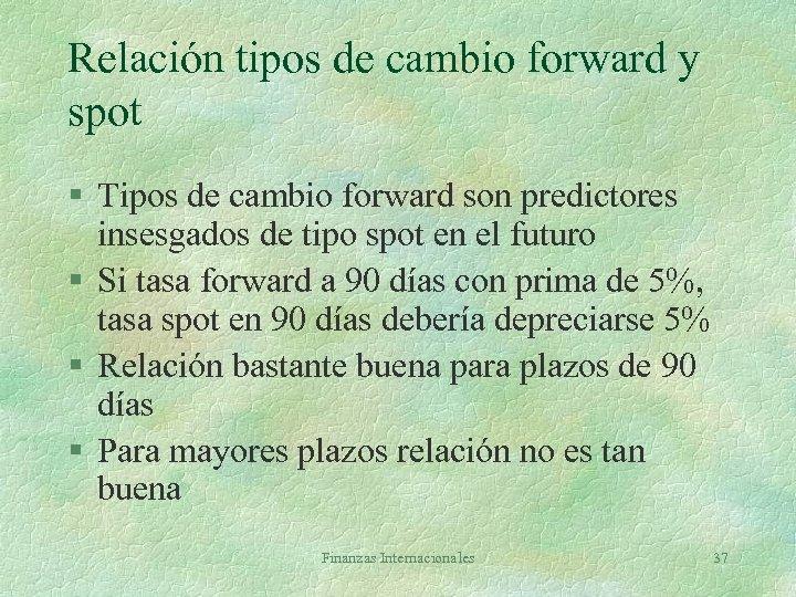 Relación tipos de cambio forward y spot § Tipos de cambio forward son predictores