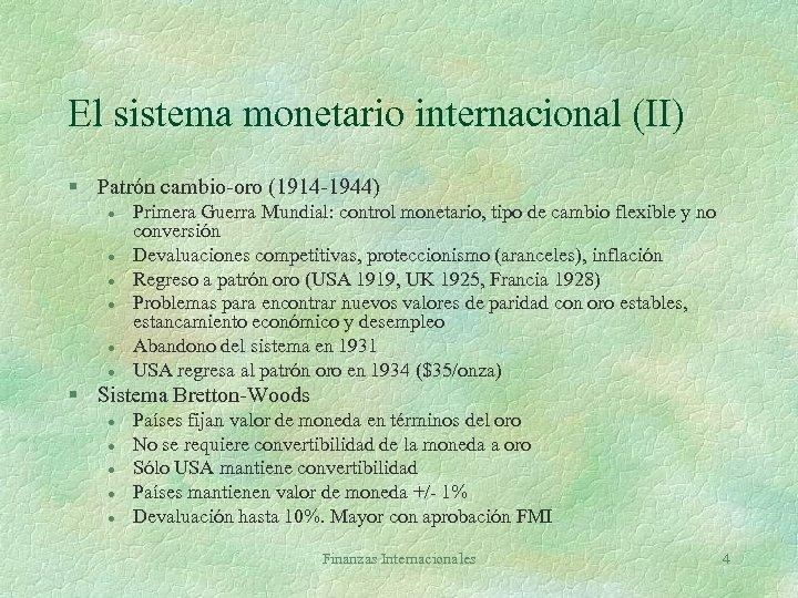 El sistema monetario internacional (II) § Patrón cambio-oro (1914 -1944) l l l Primera