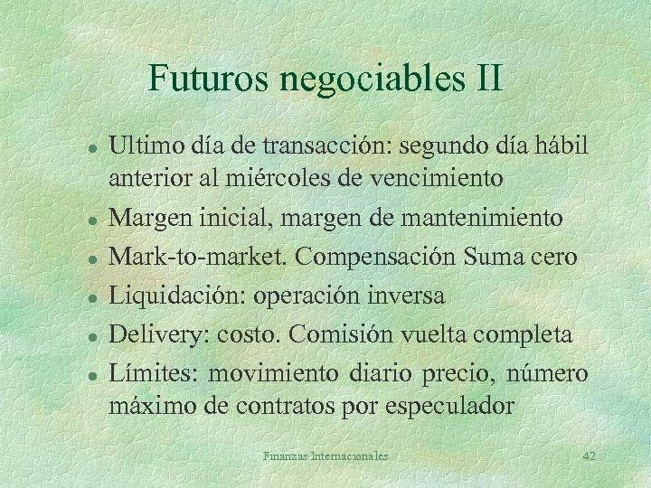 Futuros negociables II l l l Ultimo día de transacción: segundo día hábil anterior