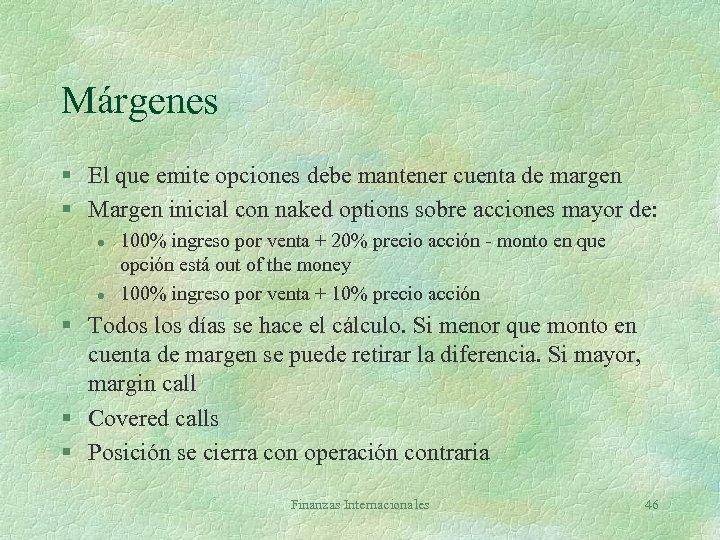 Márgenes § El que emite opciones debe mantener cuenta de margen § Margen inicial
