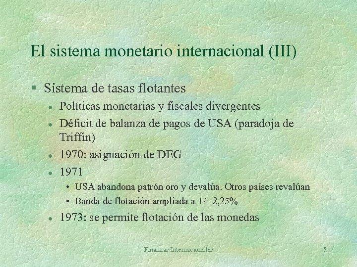 El sistema monetario internacional (III) § Sistema de tasas flotantes l l Políticas monetarias