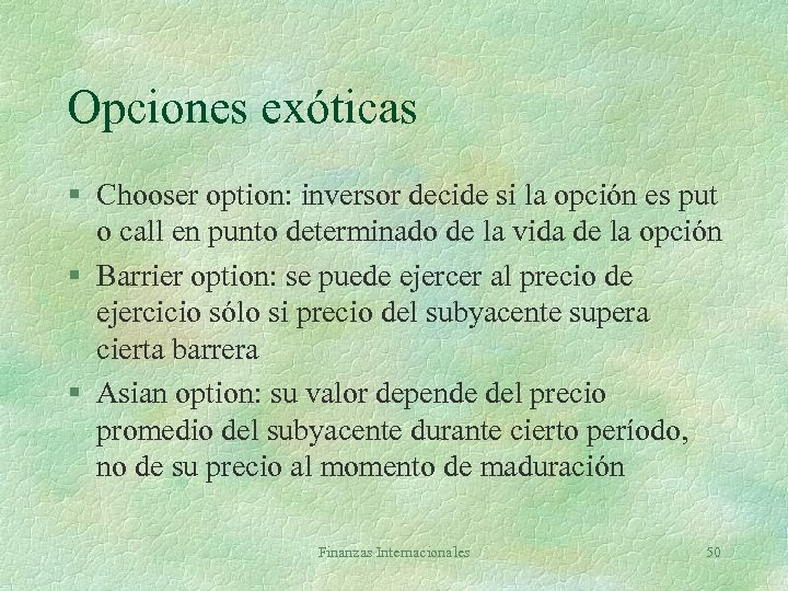 Opciones exóticas § Chooser option: inversor decide si la opción es put o call