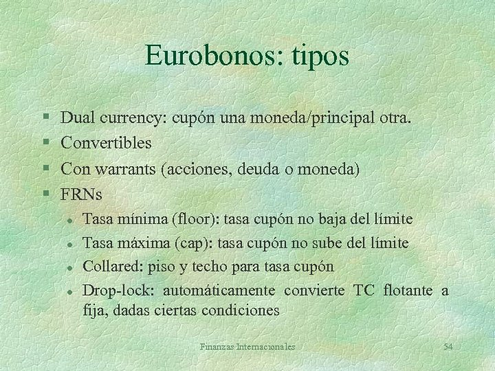 Eurobonos: tipos § § Dual currency: cupón una moneda/principal otra. Convertibles Con warrants (acciones,
