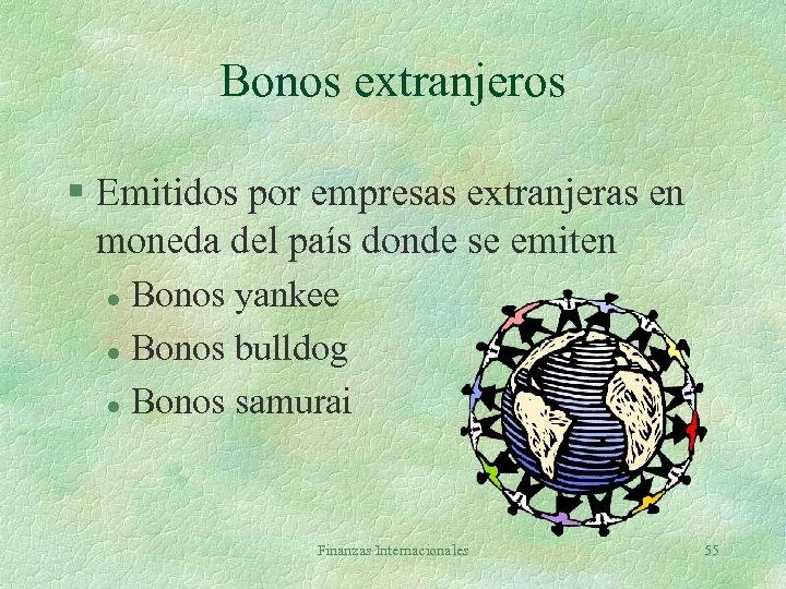 Bonos extranjeros § Emitidos por empresas extranjeras en moneda del país donde se emiten