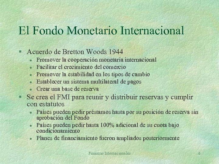 El Fondo Monetario Internacional § Acuerdo de Bretton Woods 1944 l l l Promover