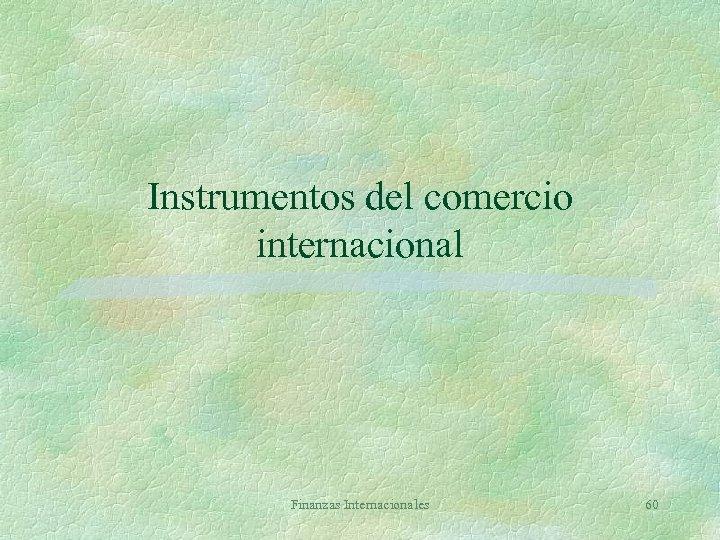Instrumentos del comercio internacional Finanzas Internacionales 60