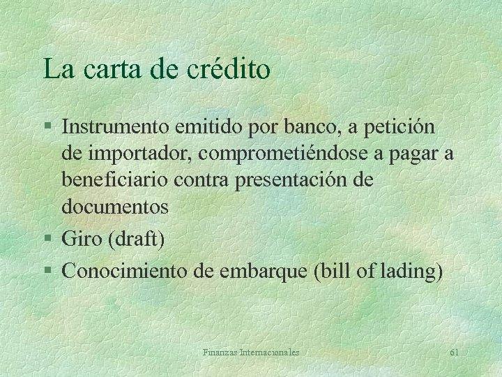 La carta de crédito § Instrumento emitido por banco, a petición de importador, comprometiéndose