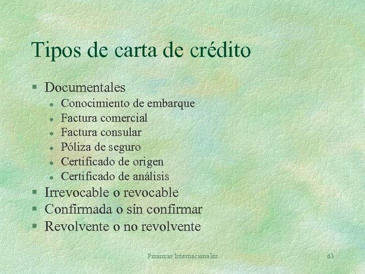 Tipos de carta de crédito § Documentales l l l Conocimiento de embarque Factura